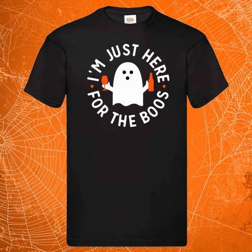 Im Just Here For The Boos Tees